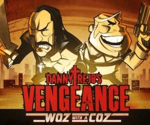 Danny Trejos Vengeance: Woz with a Coz