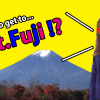 How to get to Mt.Fuji!?