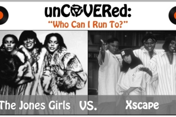 Uncovered featuring Who Can I Run To?: The Jones Girls VS. Xscape