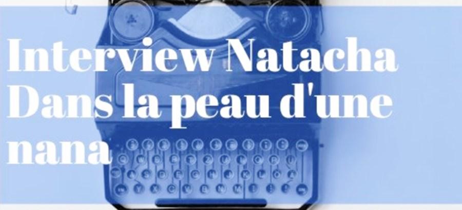 """Interview : Natacha  """"Dans la peau d'une Nana"""""""