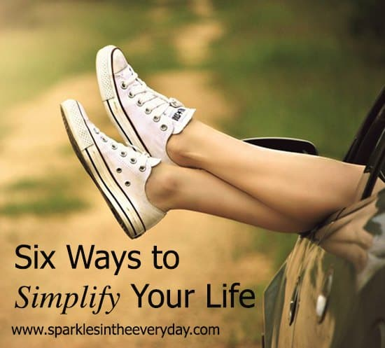 The Six Best Ways To Simplify Your Life!