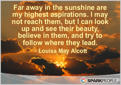 Far away in the sunshine are my highest aspirations I may SparkPeople