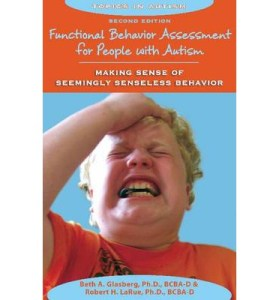 Making sense of seemingly senseless behavior : functional behavior assessment for people with autism. Featured by Special Learning House. www.speciallearninghouse.com