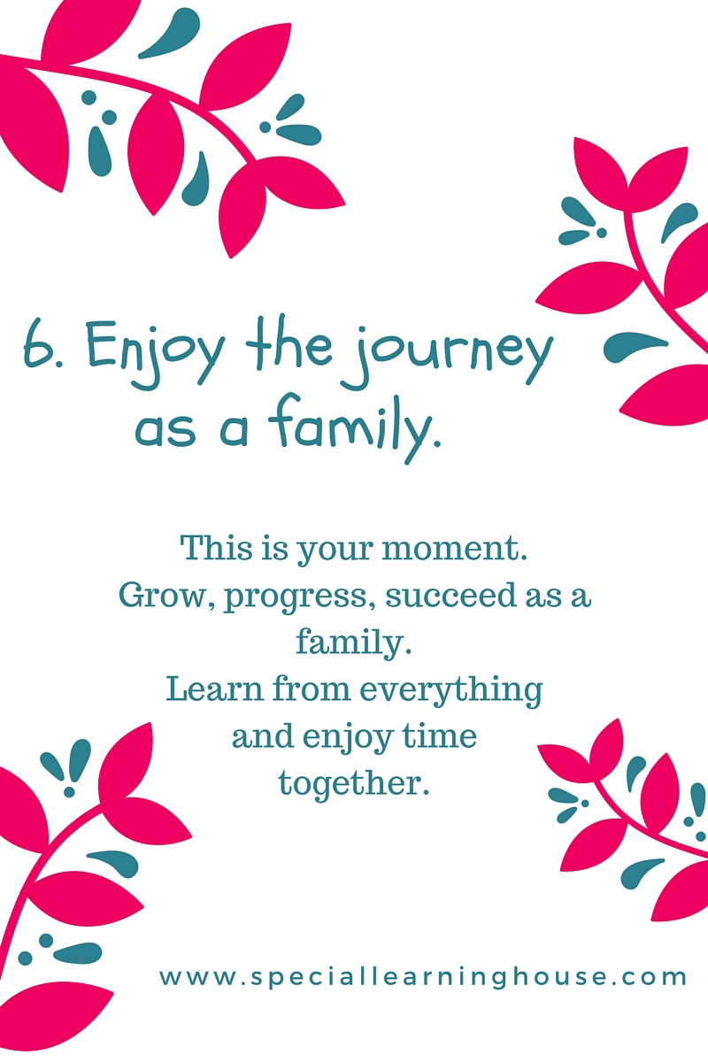 6. Enjoy the journey as a family.