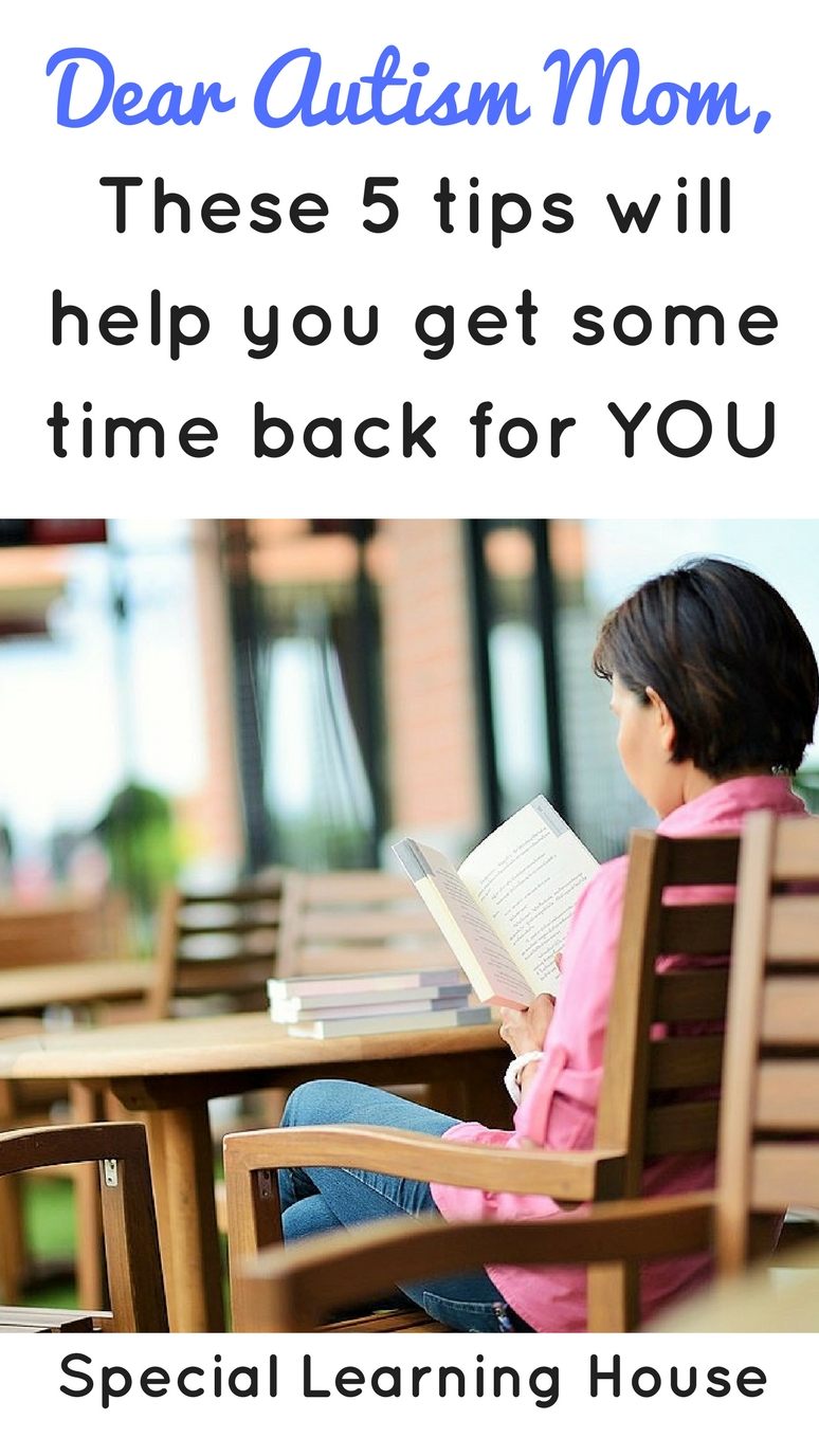 How to get your time back as an autism mom? Follow these steps and get some time back for you. | speciallearninghouse.com