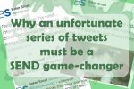 Why an unfortunate series of tweets must be a SEND gamechanger