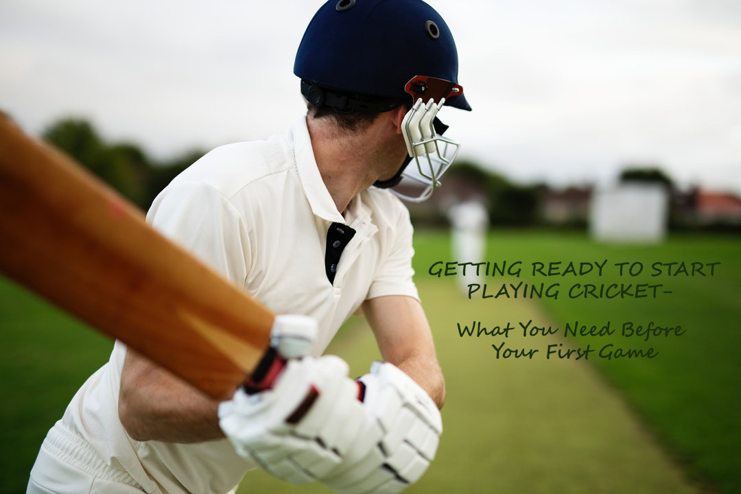 Getting Ready to Start Playing Cricket What You Need Before Your