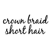 14 Crown Braids For Short Hair (Queen For A Day!)