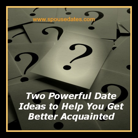 Two Powerful Date Ideas to Help You Get Better Acquainted
