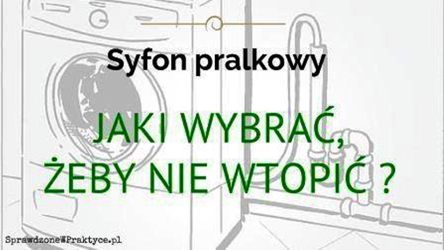 Syfon Pralkowy - Przeczytaj Zanim Kupisz, Żeby Nie Wdepnąć w Bagno!