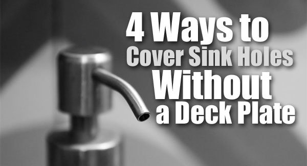 4 Ways To Cover Sink Holes Without A Kitchen Faucet Deck Plate