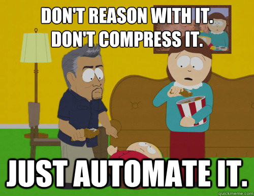 Dont reason with it, just automate