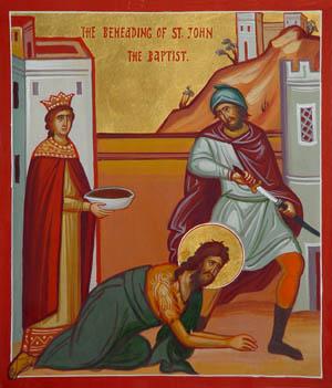 AUG 28 & 29: FEAST OF THE BEHEADING OF JOHN THE BAPTIST