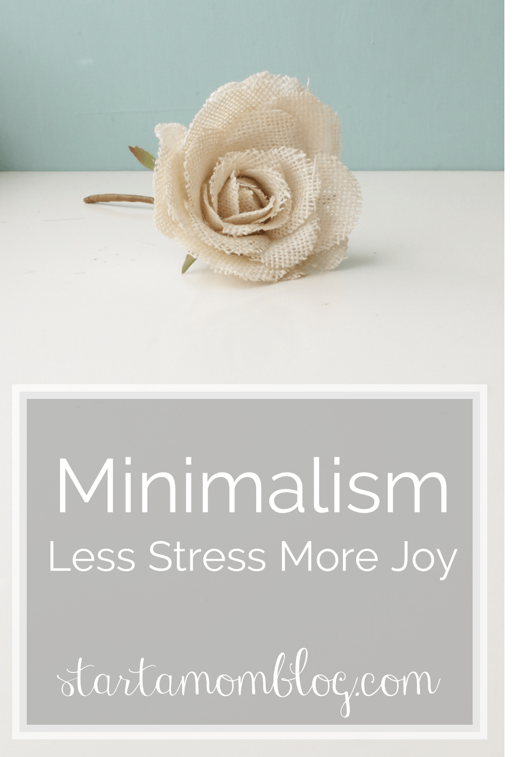 Minimalism - It will improve your blogging life - Less Stress More Joy www.startamomblog.com