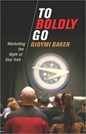 "Out Today: ""To Boldly Go: Marketing the Myth of Star Trek"""