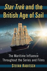 "Out Today: ""Star Trek and the British Age of Sail: The Maritime Influence Throughout the Series and Films"""