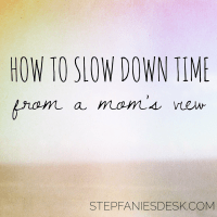 How to Slow Down Time, From A Mom's View