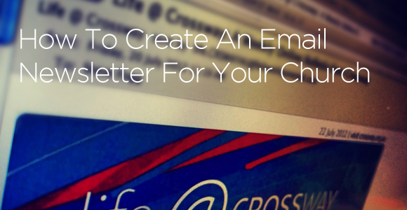 How To Create An Email Newsletter For Your Church - church newsletter