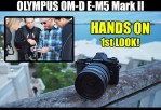 Olympus OM-D E-M5 Mark II! Hands On 1st look & Video!