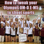 How to tweak your Olympus OM-D E-M5 to shoot sports by Jim Huffman