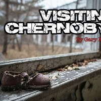 Visiting CHERNOBYL. A Photo Diary by Gary Mather