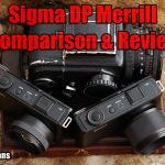 Sigma DP Merrill Comparison & Review by Ben Evans