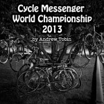 Cycle Messenger World Championship 2013 by Andrew Tobin