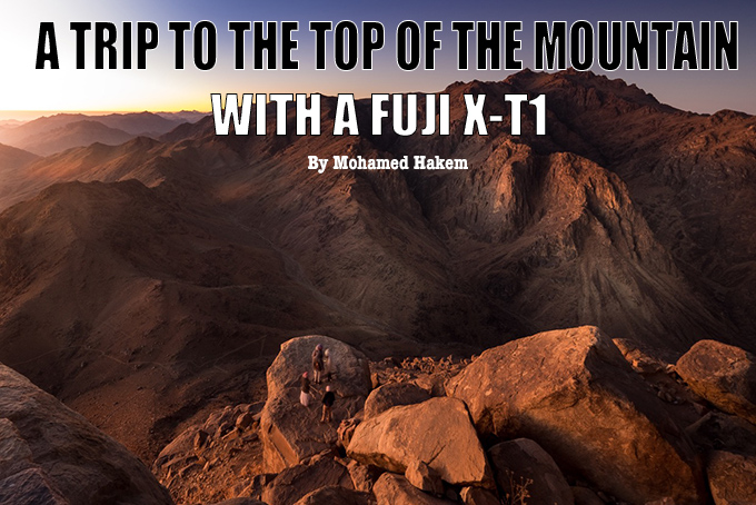A trip to the top of the mountain with the Fuji XT-1 by Mohamed Hakem
