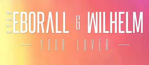 Wilhelm & Ryan Eborall - Your Lover