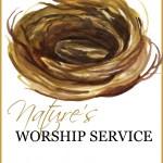 NATURE'S WORSHIP SERVICE!