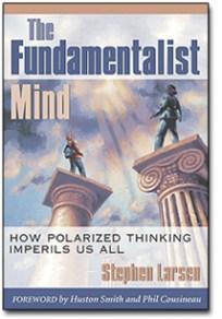 the Fundamentalist Mind by Stephen Larsen