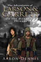 The Adventures of Larson and Garrett On the Honor of Thieves By Aaron Dennis
