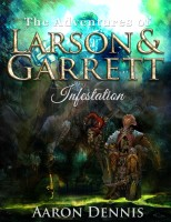 The Adventures of Larson and Garrett Infestation By Aaron Dennis