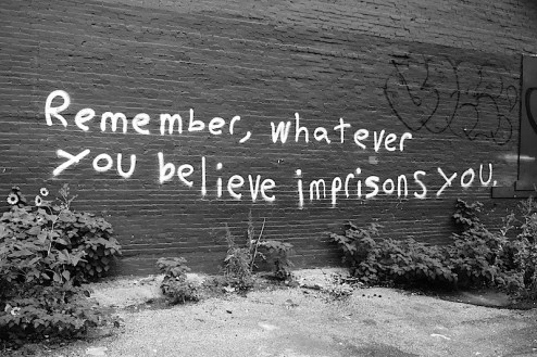 remember, whatever you believe imprisons you