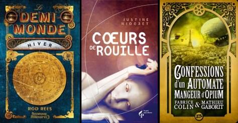 Dans l'ordre : Le Demi-Monde : Hiver de Rod Rees - Coeurs de Rouille de Justine Niogret - Confessions d'un Automate mangeur d'Opium de Fabrice Colin et Mathieu Gaborit