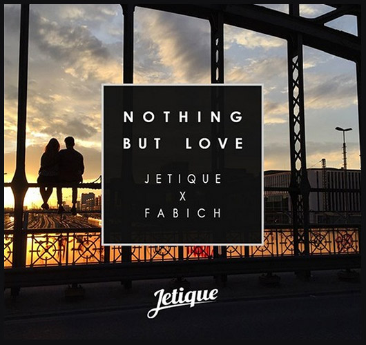 Jetique & Fabich – Nothing But Love (Remix)