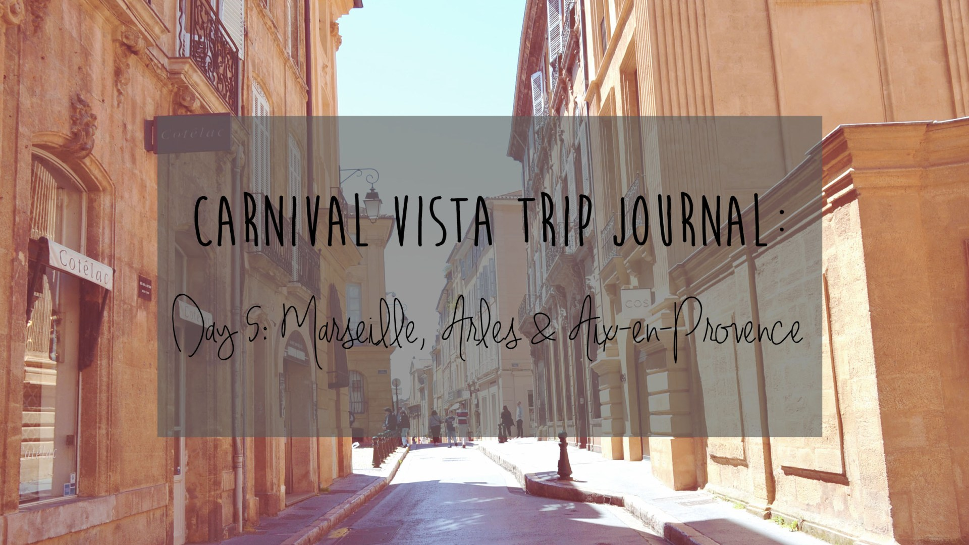 Carnival Vista Review: Day 5 – Marseille, Arles and Aix-en-Provence