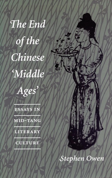 The End of the Chinese \u0027Middle Ages\u0027 Essays in Mid-Tang Literary