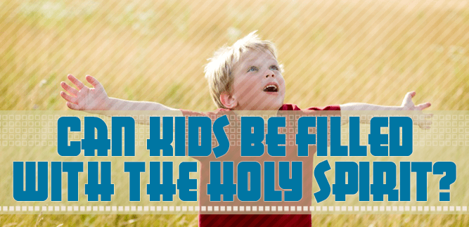 Can Kids Be Filled With The Holy Spirit