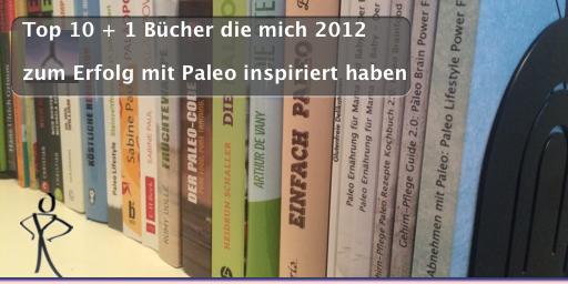 Top 10 + 1 Bücher die mich 2012 zum Erfolg mit Paleo inspiriert haben