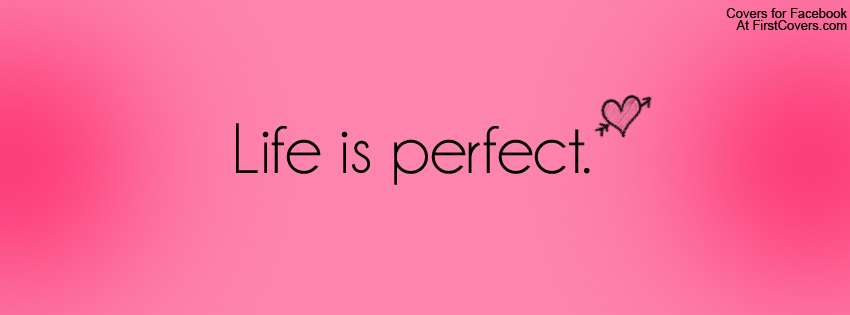 Cute Wallpapers For Facebook Profile Picture For Girls With Quotes Life Is Perfect Cover Hd Wallpapers