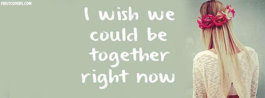 Nice Quotes Wallpaper For Facebook Wish We Could Be Together Cover Hd Wallpapers