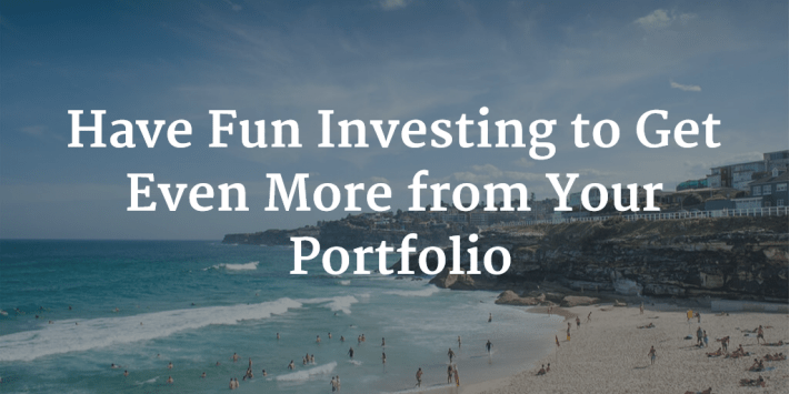 Have Fun Investing to Get Even More from Your Portfolio