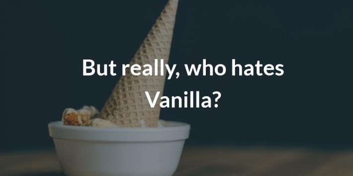 Who Hates Vanilla?