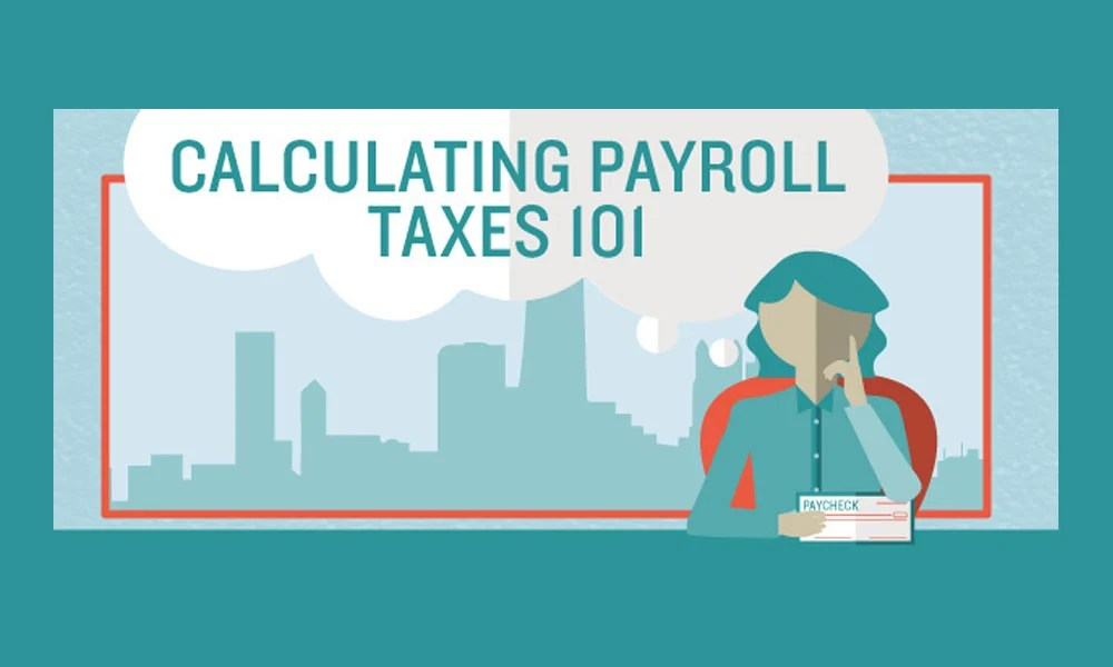 Calculating Payroll Taxes 101 - UPDATED