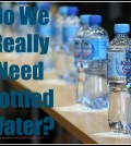 Bottled Water Facts - Do We Really Need Bottled Water?