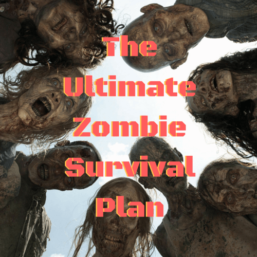 The Ultimate Zombie Survival Plan