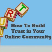 How To Build Trust in Your Online Community