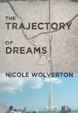 15776322 ARC Book Review: The Trajectory of Dreams by Nicole Wolverton