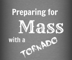 MSB {7}: Preparing for Mass with a Tornado